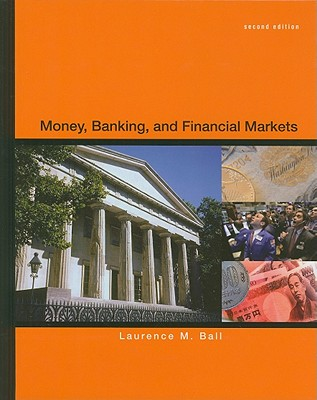 Money, Banking and Financial Markets By Ball, Laurence